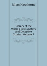 Library of the World`s Best Mystery and Detective Stories, Volume 5