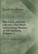 The Lock and Key Library: The Most Interesting Stories of All Nations, Volume 2
