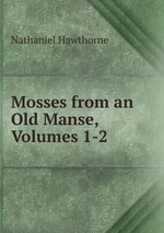 Mosses from an Old Manse, Volumes 1-2