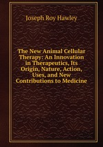 The New Animal Cellular Therapy: An Innovation in Therapeutics, Its Origin, Nature, Action, Uses, and New Contributions to Medicine