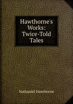 Hawthorne`s Works: Twice-Told Tales