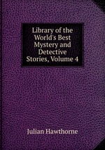Library of the World`s Best Mystery and Detective Stories, Volume 4