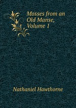 Mosses from an Old Manse, Volume 1