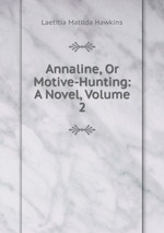 Annaline, Or Motive-Hunting: A Novel, Volume 2