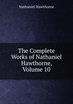 The Complete Works of Nathaniel Hawthorne, Volume 10