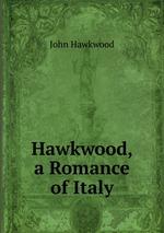 Hawkwood, a Romance of Italy