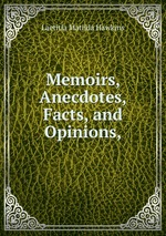 Memoirs, Anecdotes, Facts, and Opinions,