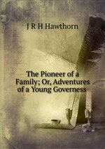 The Pioneer of a Family; Or, Adventures of a Young Governess