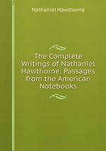 The Complete Writings of Nathaniel Hawthorne: Passages from the American Notebooks