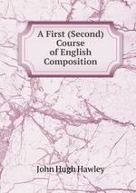 A First (Second) Course of English Composition