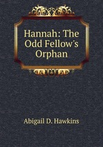 Hannah: The Odd Fellow`s Orphan