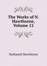 The Works of N. Hawthorne, Volume 12