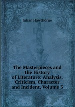 The Masterpieces and the History of Literature: Analysis, Criticism, Character and Incident, Volume 3