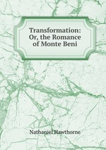 Transformation: Or, the Romance of Monte Beni