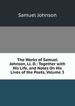 The Works of Samuel Johnson, Ll. D.: Together with His Life, and Notes On His Lives of the Poets, Volume 3