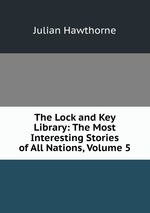The Lock and Key Library: The Most Interesting Stories of All Nations, Volume 5