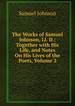 The Works of Samuel Johnson, Ll. D.: Together with His Life, and Notes On His Lives of the Poets, Volume 2