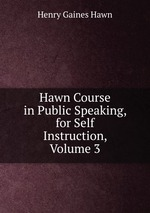 Hawn Course in Public Speaking, for Self Instruction, Volume 3