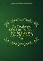 The Tanglewood Tales 3 Stories from a Wonder Book and 3 from Tanglewood Tales