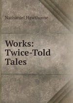 Works: Twice-Told Tales
