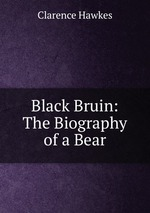 Black Bruin: The Biography of a Bear