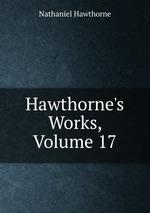 Hawthorne`s Works, Volume 17