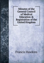 Minutes of the General Council of Medical Education & Registration of the United Kingdom