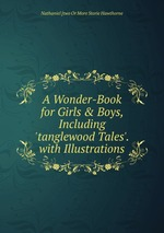 A Wonder-Book for Girls & Boys, Including `tanglewood Tales`. with Illustrations