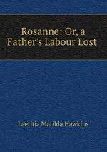 Rosanne: Or, a Father`s Labour Lost
