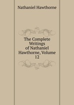 The Complete Writings of Nathaniel Hawthorne, Volume 12