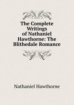 The Complete Writings of Nathaniel Hawthorne: The Blithedale Romance