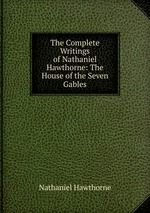 The Complete Writings of Nathaniel Hawthorne: The House of the Seven Gables