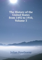 The History of the United States from 1492 to 1910, Volume 3