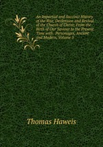 An Impartial and Succinct History of the Rise, Declension and Revival of the Church of Christ: From the Birth of Our Saviour to the Present Time with . Personages, Ancient and Modern, Volume 3