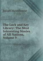 The Lock and Key Library: The Most Interesting Stories of All Nations, Volume 9