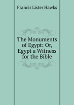 The Monuments of Egypt: Or, Egypt a Witness for the Bible