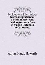 Lepidoptera Britannica;: Sistens Digestionem Novam Insectorum Lepidopterorum Qu in Magna Britannia Reperiuntur,