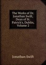 The Works of Dr. Jonathan Swift, Dean of St. Patrick`s, Dublin, Volume 2