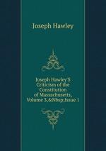 Joseph Hawley`S Criticism of the Constitution of Massachusetts, Volume 3,&Nbsp;Issue 1