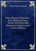 Miscellanea Naturalia,: Sive Dissertationes Vari Ad Historiam Naturalem Spectantes (Latin Edition)