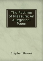 The Pastime of Pleasure: An Allegorical Poem