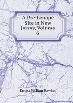 A Pre-Lenape Site in New Jersey, Volume 6