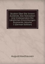Studien ber Die Innern Zustnde, Das Volksleben Und Insbesondere Die Lndlichen Einrichtungen Russlands, Volume 3 (German Edition)