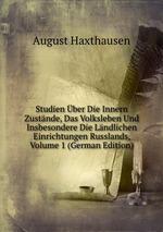 Studien ber Die Innern Zustnde, Das Volksleben Und Insbesondere Die Lndlichen Einrichtungen Russlands, Volume 1 (German Edition)