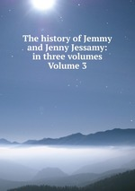 The history of Jemmy and Jenny Jessamy: in three volumes Volume 3