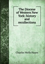 The Diocese of Western New York: history and recollections