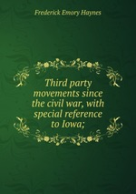 Third party movements since the civil war, with special reference to Iowa;
