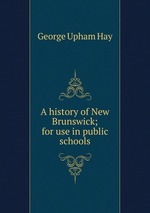 A history of New Brunswick; for use in public schools