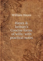 Hayes & Jarman`s Concise forms of wills: with practical notes