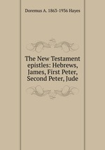 The New Testament epistles: Hebrews, James, First Peter, Second Peter, Jude